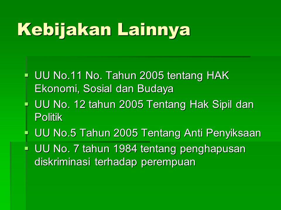 Kebijakan Lainnya  UU No.11 No. Tahun 2005 tentang HAK Ekonomi, Sosial dan Budaya  UU No. 12 tahun 2005 Tentang Hak Sipil dan Politik  UU No.5 Tahu