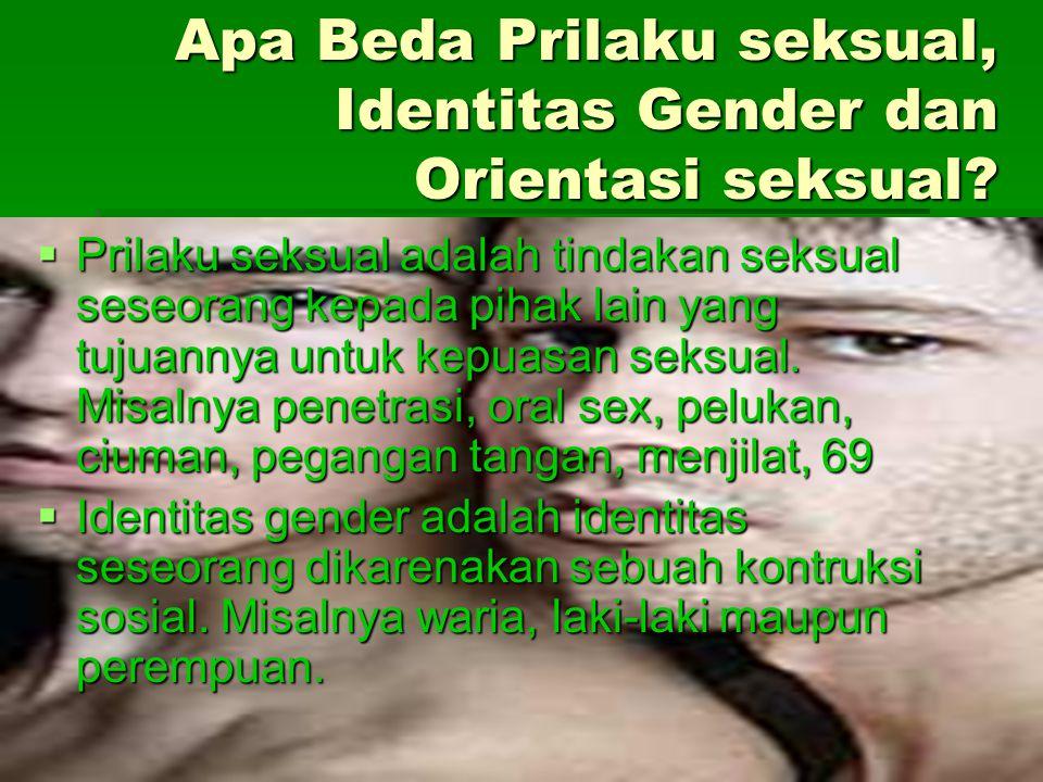 Apa Beda Prilaku seksual, Identitas Gender dan Orientasi seksual?  Prilaku seksual adalah tindakan seksual seseorang kepada pihak lain yang tujuannya