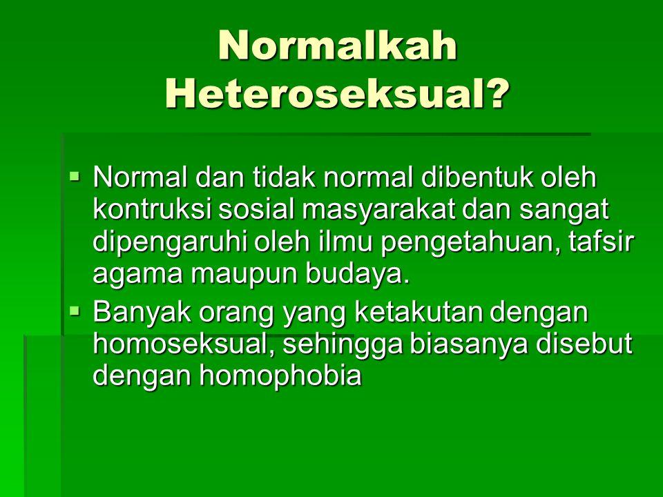 Normalkah Heteroseksual?  Normal dan tidak normal dibentuk oleh kontruksi sosial masyarakat dan sangat dipengaruhi oleh ilmu pengetahuan, tafsir agam