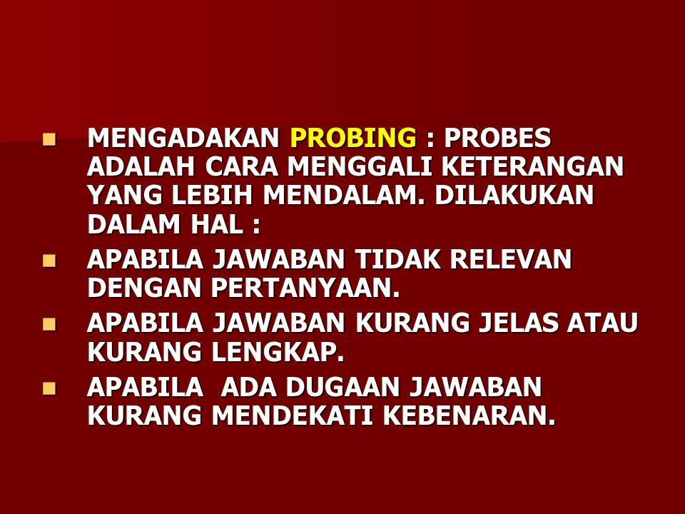 MENGADAKAN PROBING : PROBES ADALAH CARA MENGGALI KETERANGAN YANG LEBIH MENDALAM.