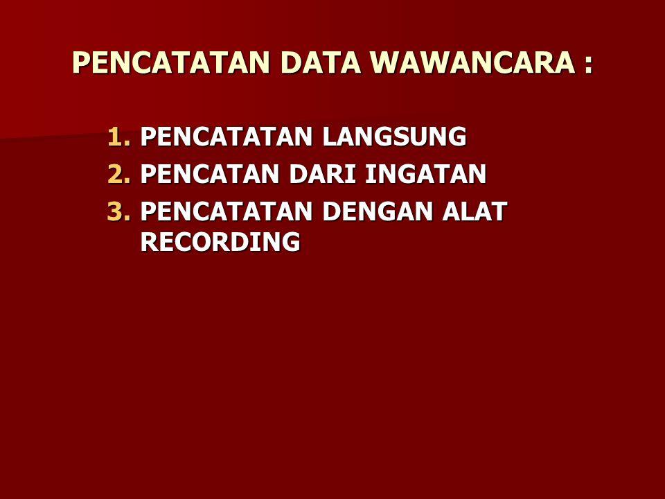 PENCATATAN DATA WAWANCARA : 1.PENCATATAN LANGSUNG 2.PENCATAN DARI INGATAN 3.PENCATATAN DENGAN ALAT RECORDING