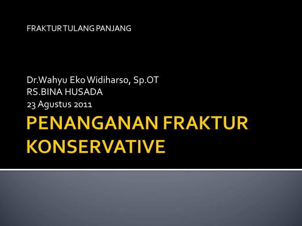 FRAKTUR TULANG PANJANG Dr.Wahyu Eko Widiharso, Sp.OT RS.BINA HUSADA 23 Agustus 2011