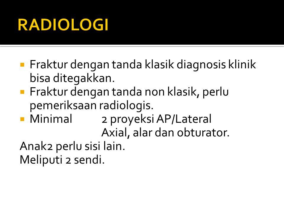  Fraktur dengan tanda klasik diagnosis klinik bisa ditegakkan.  Fraktur dengan tanda non klasik, perlu pemeriksaan radiologis.  Minimal 2 proyeksi