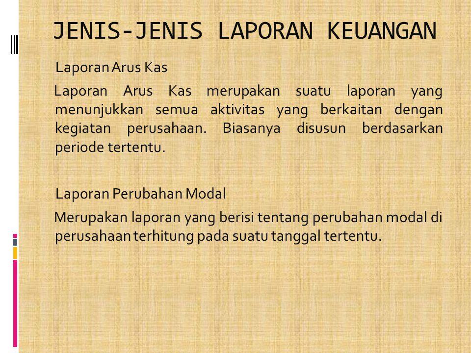 JENIS-JENIS LAPORAN KEUANGAN Laporan Arus Kas Laporan Arus Kas merupakan suatu laporan yang menunjukkan semua aktivitas yang berkaitan dengan kegiatan perusahaan.