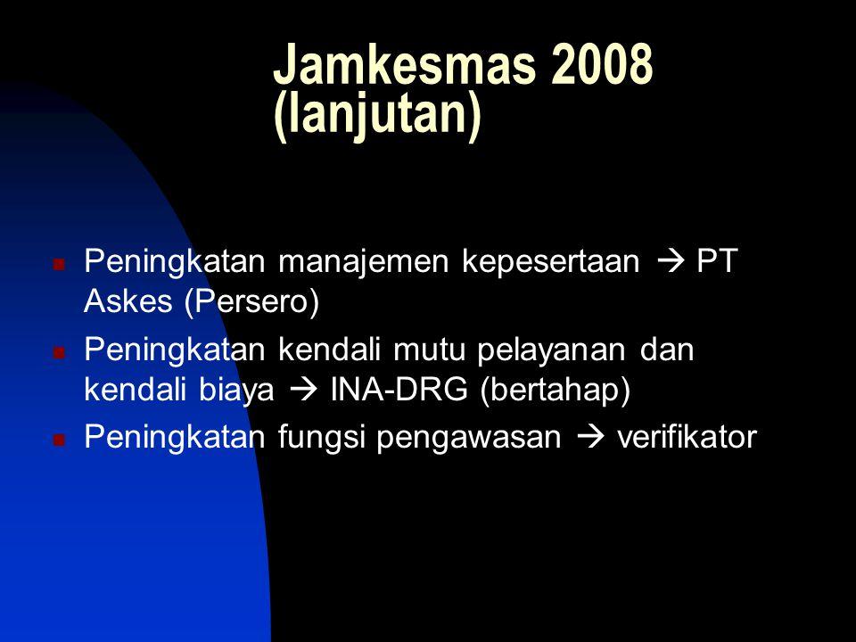 Jamkesmas 2008 (lanjutan) Peningkatan manajemen kepesertaan  PT Askes (Persero) Peningkatan kendali mutu pelayanan dan kendali biaya  INA-DRG (berta