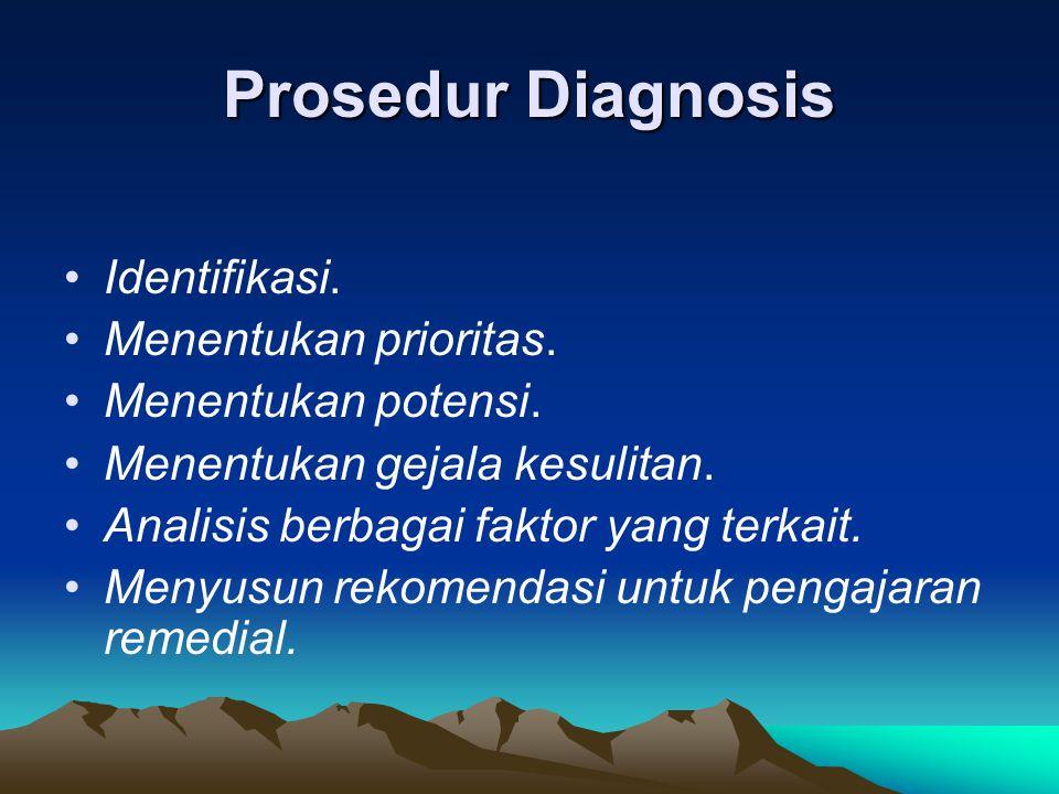 Prosedur Diagnosis Identifikasi. Menentukan prioritas. Menentukan potensi. Menentukan gejala kesulitan. Analisis berbagai faktor yang terkait. Menyusu