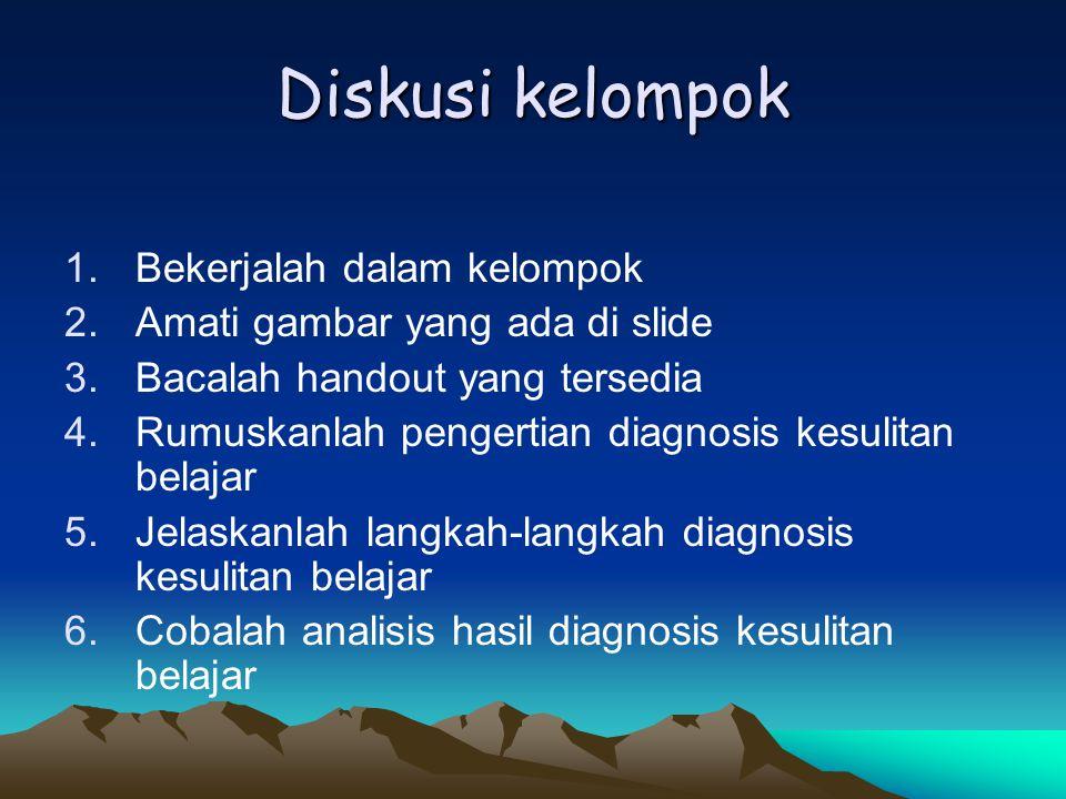 Diskusi kelompok 1.Bekerjalah dalam kelompok 2.Amati gambar yang ada di slide 3.Bacalah handout yang tersedia 4.Rumuskanlah pengertian diagnosis kesul