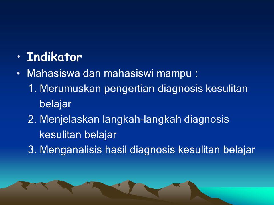 Indikator Mahasiswa dan mahasiswi mampu : 1. Merumuskan pengertian diagnosis kesulitan belajar 2. Menjelaskan langkah-langkah diagnosis kesulitan bela