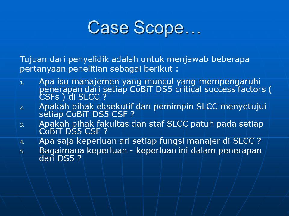 Case Scope… Tujuan dari penyelidik adalah untuk menjawab beberapa pertanyaan penelitian sebagai berikut : 1. Apa isu manajemen yang muncul yang mempen