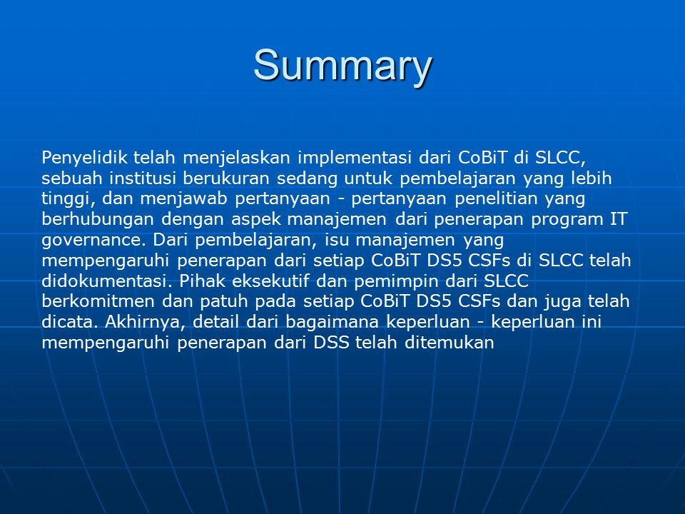 Summary Penyelidik telah menjelaskan implementasi dari CoBiT di SLCC, sebuah institusi berukuran sedang untuk pembelajaran yang lebih tinggi, dan menj