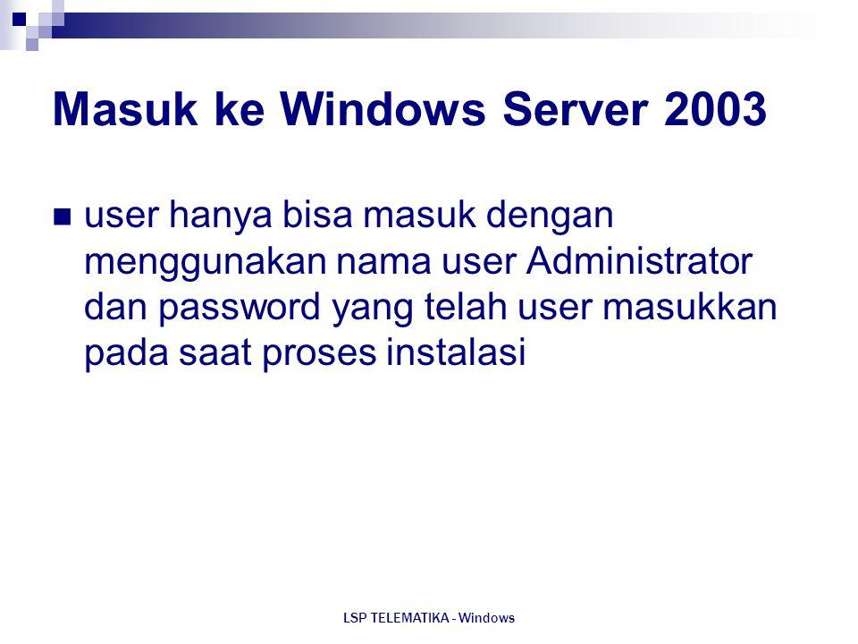 LSP TELEMATIKA - Windows Masuk ke Windows Server 2003 user hanya bisa masuk dengan menggunakan nama user Administrator dan password yang telah user ma