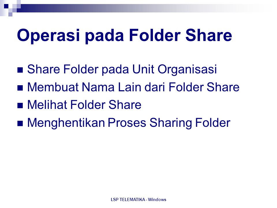 LSP TELEMATIKA - Windows Operasi pada Folder Share Share Folder pada Unit Organisasi Membuat Nama Lain dari Folder Share Melihat Folder Share Menghent