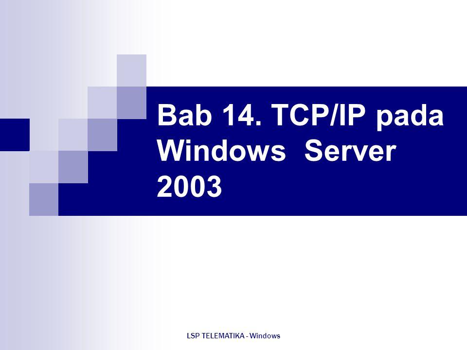 LSP TELEMATIKA - Windows Bab 14. TCP/IP pada Windows Server 2003