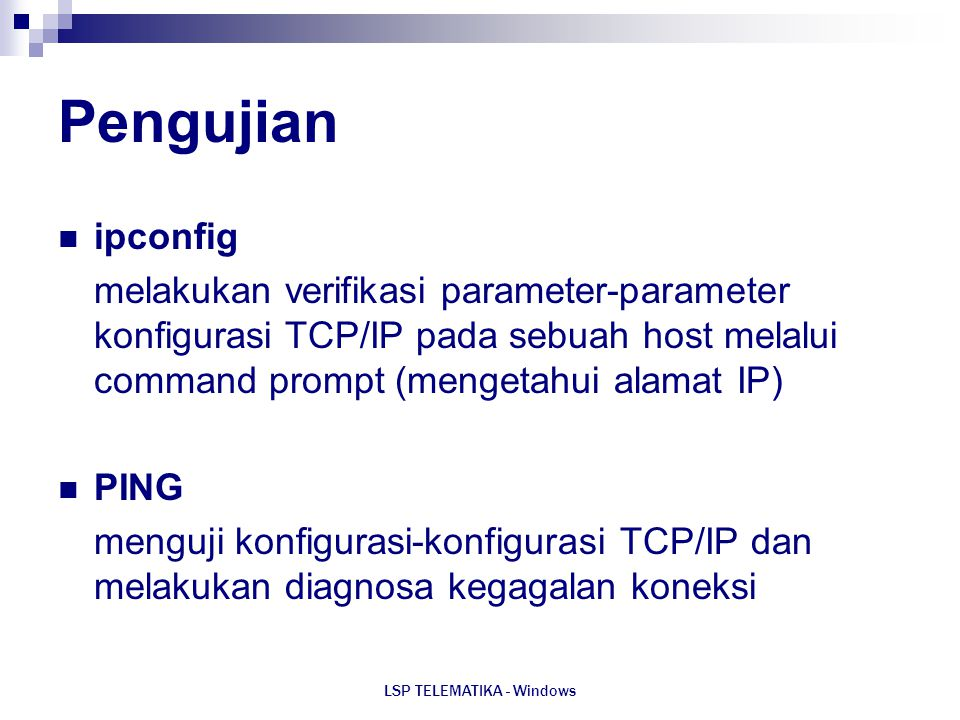 LSP TELEMATIKA - Windows Pengujian ipconfig melakukan verifikasi parameter-parameter konfigurasi TCP/IP pada sebuah host melalui command prompt (menge