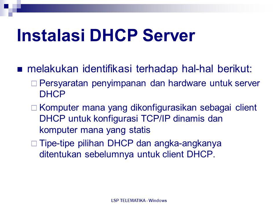 LSP TELEMATIKA - Windows Instalasi DHCP Server melakukan identifikasi terhadap hal-hal berikut:  Persyaratan penyimpanan dan hardware untuk server DH
