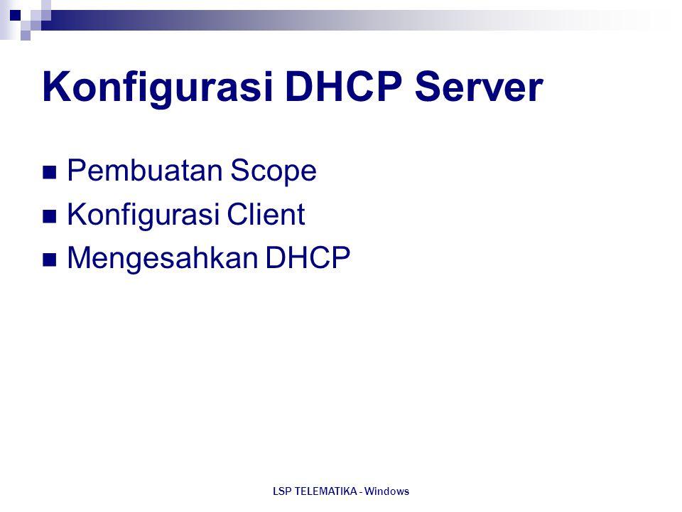 LSP TELEMATIKA - Windows Konfigurasi DHCP Server Pembuatan Scope Konfigurasi Client Mengesahkan DHCP
