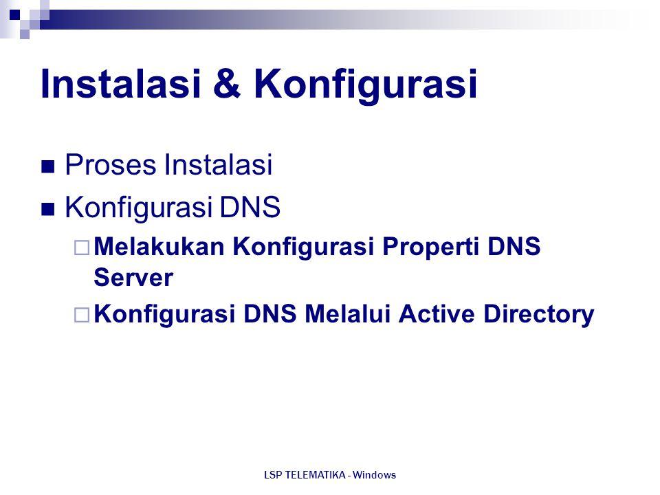 LSP TELEMATIKA - Windows Instalasi & Konfigurasi Proses Instalasi Konfigurasi DNS  Melakukan Konfigurasi Properti DNS Server  Konfigurasi DNS Melalu