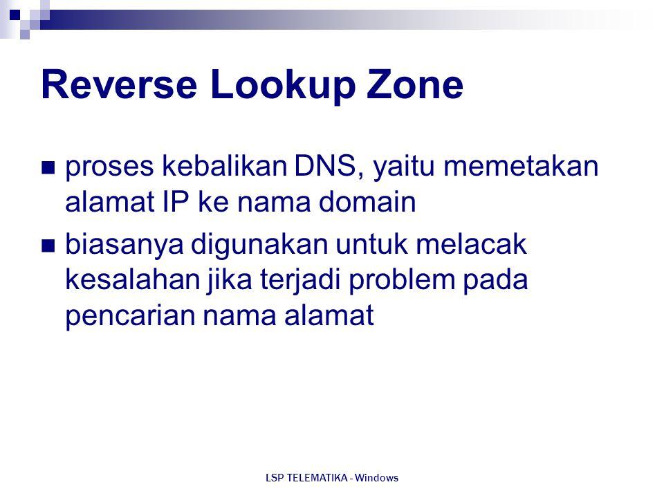 LSP TELEMATIKA - Windows Reverse Lookup Zone proses kebalikan DNS, yaitu memetakan alamat IP ke nama domain biasanya digunakan untuk melacak kesalahan