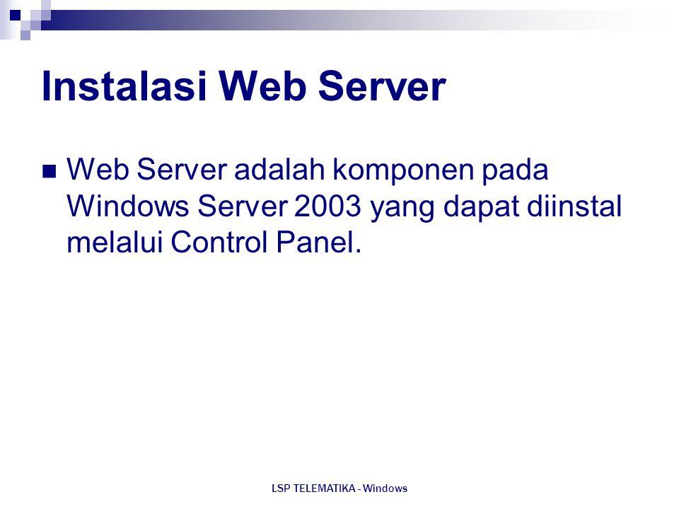 LSP TELEMATIKA - Windows Instalasi Web Server Web Server adalah komponen pada Windows Server 2003 yang dapat diinstal melalui Control Panel.