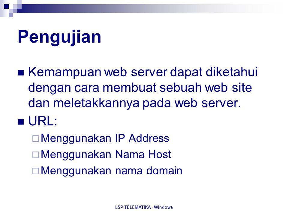 LSP TELEMATIKA - Windows Pengujian Kemampuan web server dapat diketahui dengan cara membuat sebuah web site dan meletakkannya pada web server. URL: 