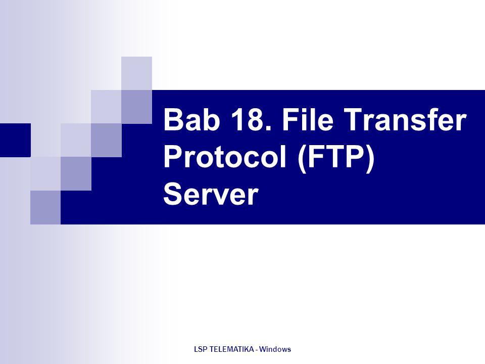 LSP TELEMATIKA - Windows Bab 18. File Transfer Protocol (FTP) Server