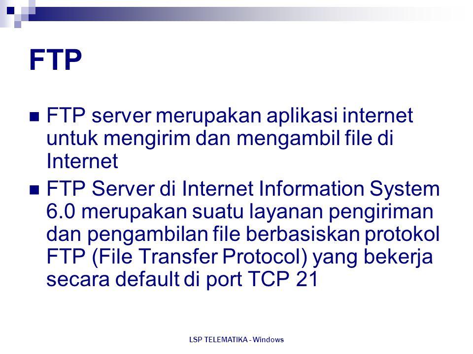 LSP TELEMATIKA - Windows FTP FTP server merupakan aplikasi internet untuk mengirim dan mengambil file di Internet FTP Server di Internet Information S