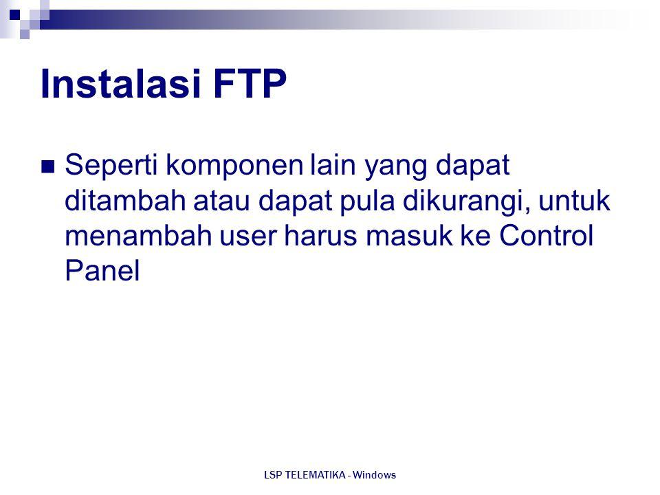 LSP TELEMATIKA - Windows Instalasi FTP Seperti komponen lain yang dapat ditambah atau dapat pula dikurangi, untuk menambah user harus masuk ke Control