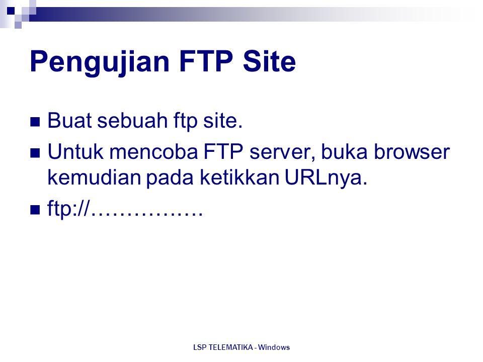 LSP TELEMATIKA - Windows Pengujian FTP Site Buat sebuah ftp site. Untuk mencoba FTP server, buka browser kemudian pada ketikkan URLnya. ftp://…………….