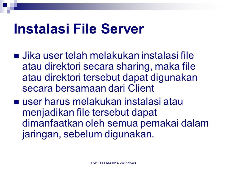 LSP TELEMATIKA - Windows Instalasi File Server Jika user telah melakukan instalasi file atau direktori secara sharing, maka file atau direktori terseb