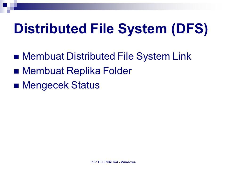 LSP TELEMATIKA - Windows Distributed File System (DFS) Membuat Distributed File System Link Membuat Replika Folder Mengecek Status