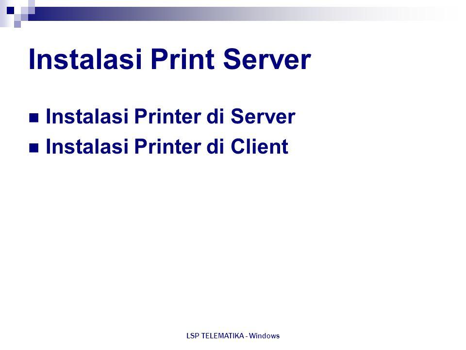 LSP TELEMATIKA - Windows Instalasi Print Server Instalasi Printer di Server Instalasi Printer di Client