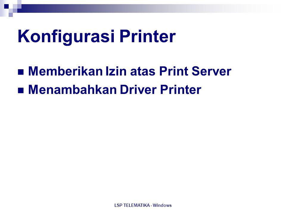 LSP TELEMATIKA - Windows Konfigurasi Printer Memberikan Izin atas Print Server Menambahkan Driver Printer