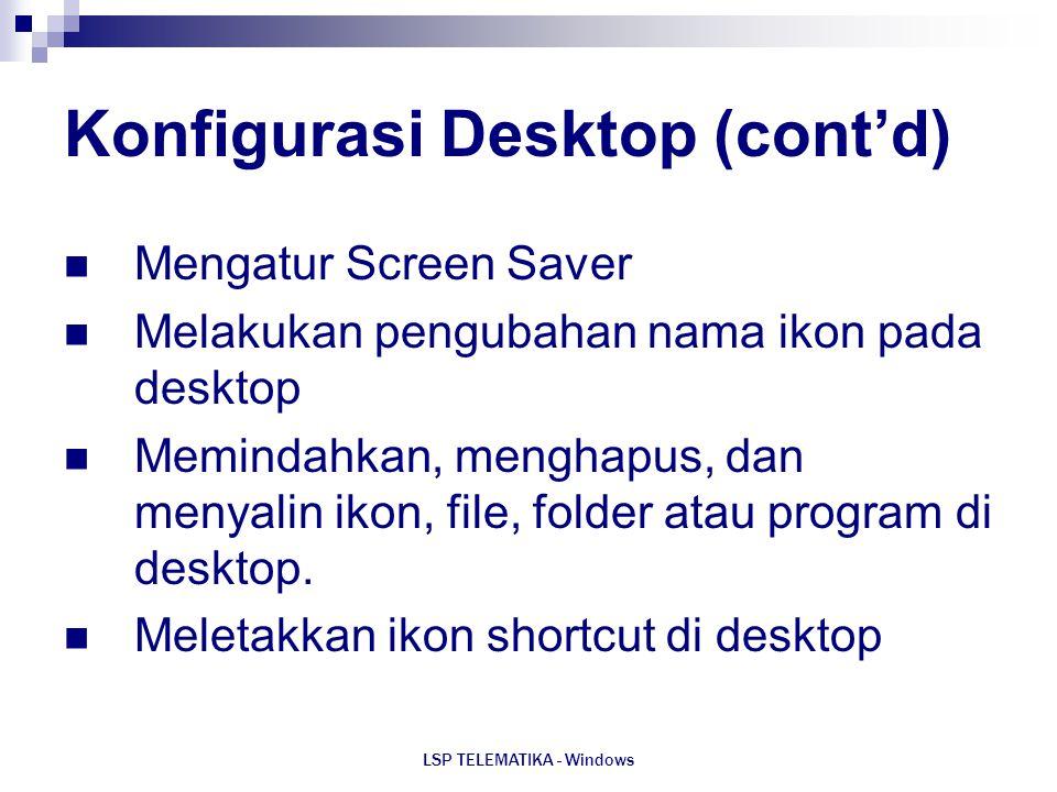 LSP TELEMATIKA - Windows Konfigurasi Desktop (cont'd) Mengatur Screen Saver Melakukan pengubahan nama ikon pada desktop Memindahkan, menghapus, dan me
