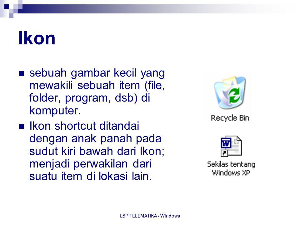 LSP TELEMATIKA - Windows Ikon sebuah gambar kecil yang mewakili sebuah item (file, folder, program, dsb) di komputer. Ikon shortcut ditandai dengan an