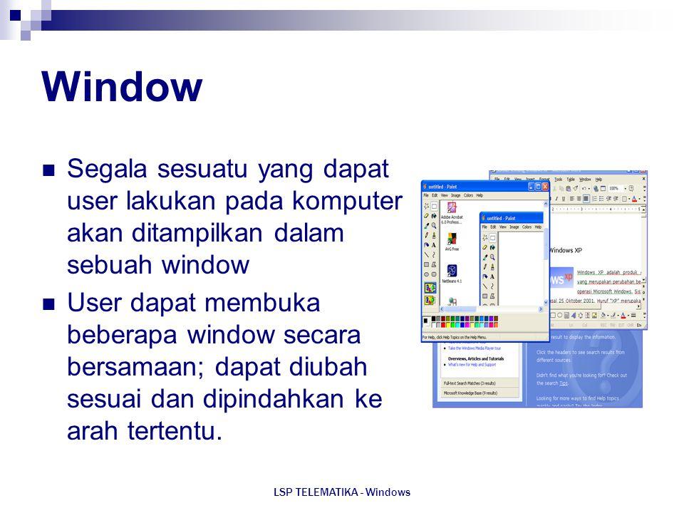 LSP TELEMATIKA - Windows Window Segala sesuatu yang dapat user lakukan pada komputer akan ditampilkan dalam sebuah window User dapat membuka beberapa