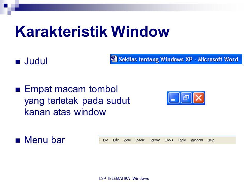 LSP TELEMATIKA - Windows Karakteristik Window Judul Empat macam tombol yang terletak pada sudut kanan atas window Menu bar