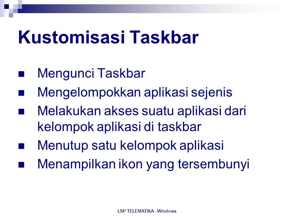 LSP TELEMATIKA - Windows Kustomisasi Taskbar Mengunci Taskbar Mengelompokkan aplikasi sejenis Melakukan akses suatu aplikasi dari kelompok aplikasi di