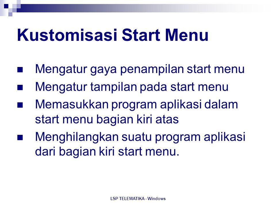 LSP TELEMATIKA - Windows Kustomisasi Start Menu Mengatur gaya penampilan start menu Mengatur tampilan pada start menu Memasukkan program aplikasi dala