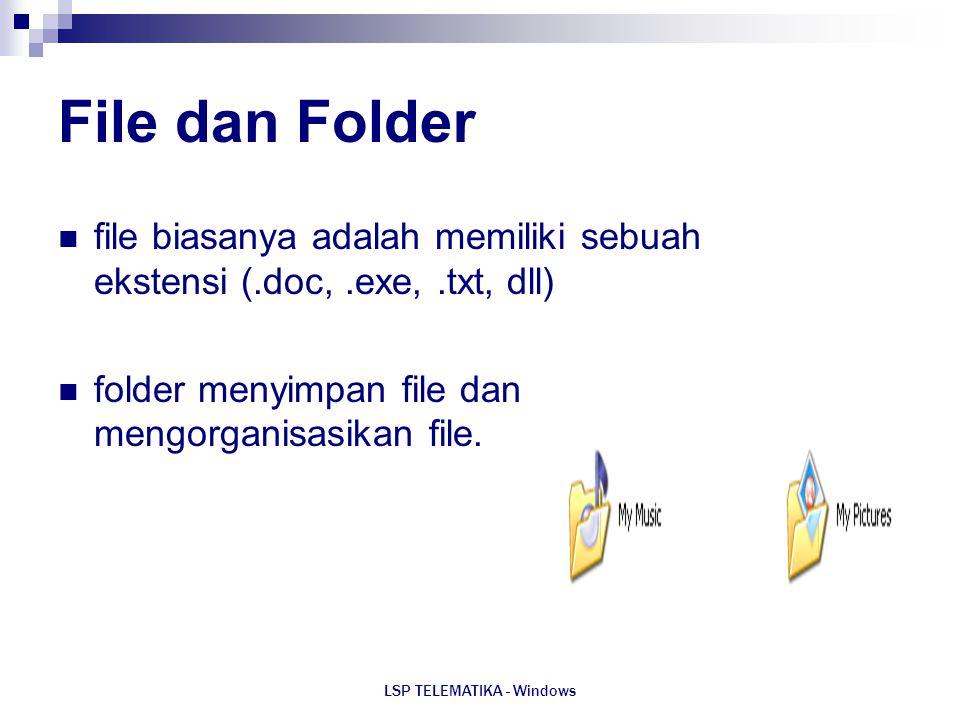 LSP TELEMATIKA - Windows File dan Folder file biasanya adalah memiliki sebuah ekstensi (.doc,.exe,.txt, dll) folder menyimpan file dan mengorganisasik