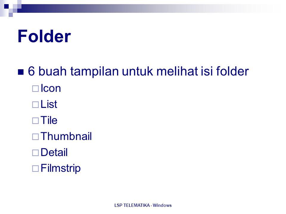 LSP TELEMATIKA - Windows Folder 6 buah tampilan untuk melihat isi folder  Icon  List  Tile  Thumbnail  Detail  Filmstrip