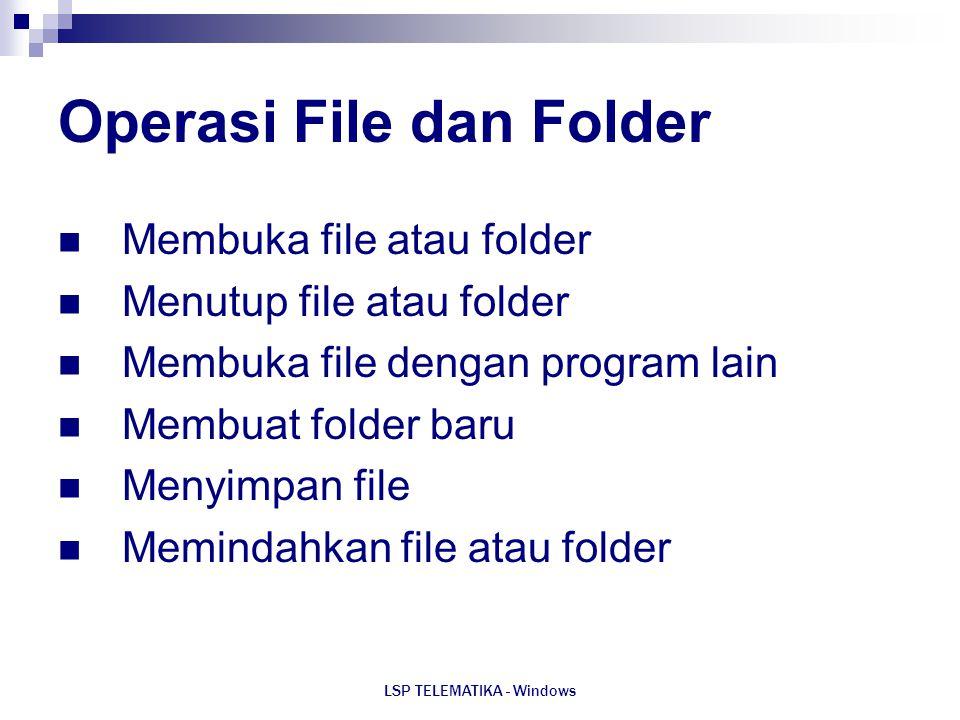 LSP TELEMATIKA - Windows Operasi File dan Folder Membuka file atau folder Menutup file atau folder Membuka file dengan program lain Membuat folder bar