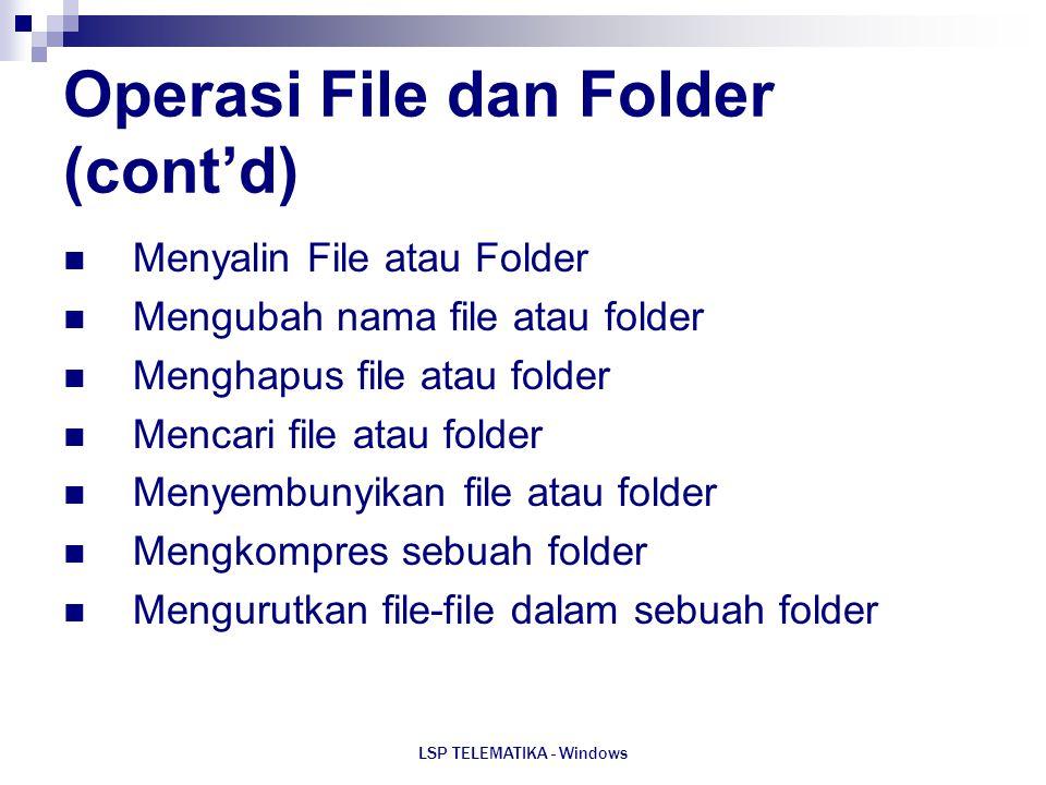 LSP TELEMATIKA - Windows Operasi File dan Folder (cont'd) Menyalin File atau Folder Mengubah nama file atau folder Menghapus file atau folder Mencari