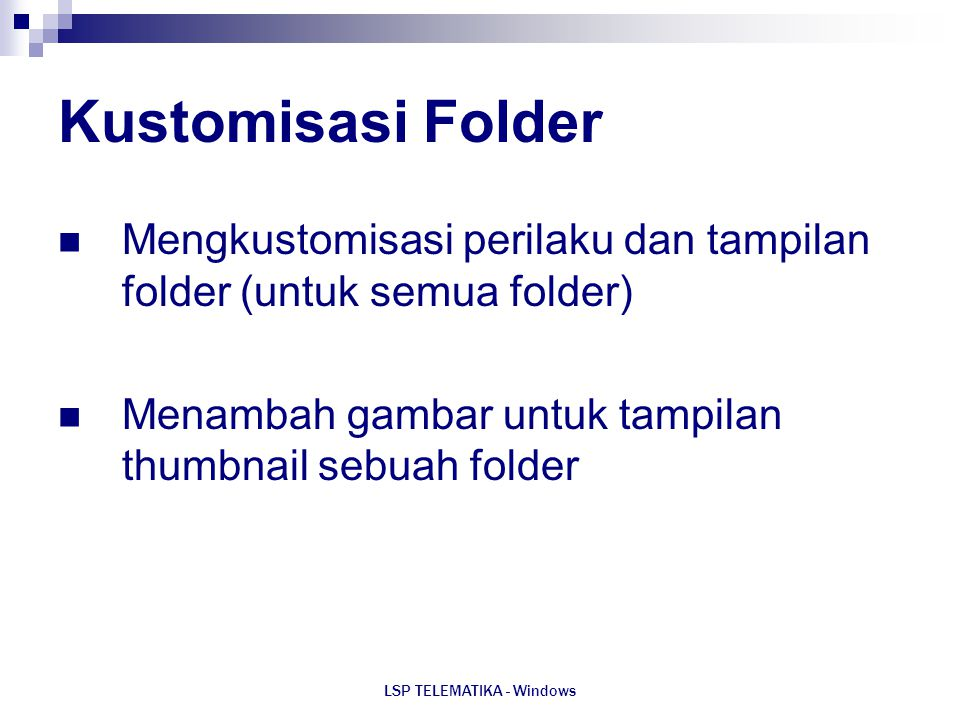 LSP TELEMATIKA - Windows Kustomisasi Folder Mengkustomisasi perilaku dan tampilan folder (untuk semua folder) Menambah gambar untuk tampilan thumbnail