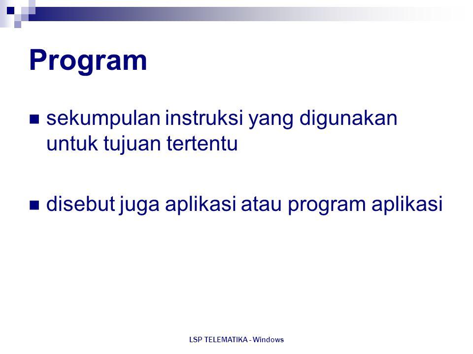 LSP TELEMATIKA - Windows Program sekumpulan instruksi yang digunakan untuk tujuan tertentu disebut juga aplikasi atau program aplikasi