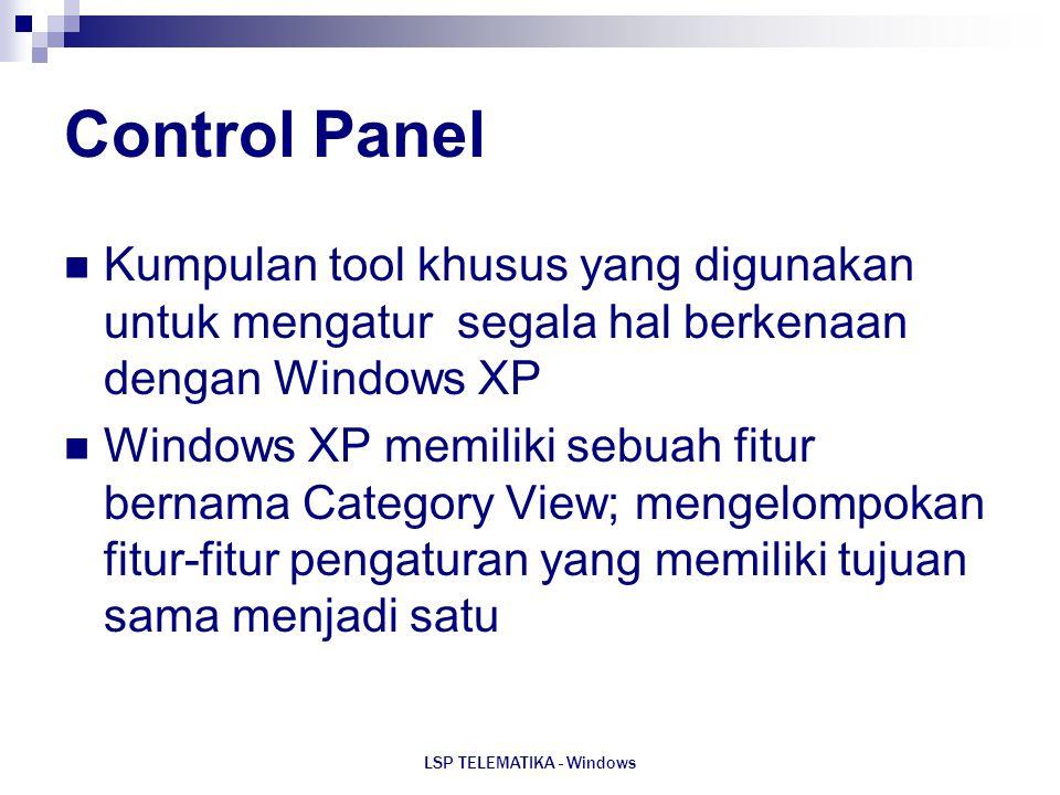 LSP TELEMATIKA - Windows Control Panel Kumpulan tool khusus yang digunakan untuk mengatur segala hal berkenaan dengan Windows XP Windows XP memiliki s