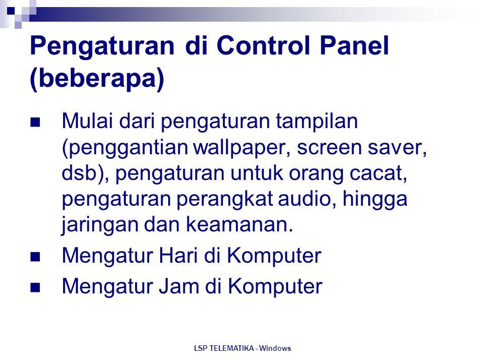 LSP TELEMATIKA - Windows Pengaturan di Control Panel (beberapa) Mulai dari pengaturan tampilan (penggantian wallpaper, screen saver, dsb), pengaturan