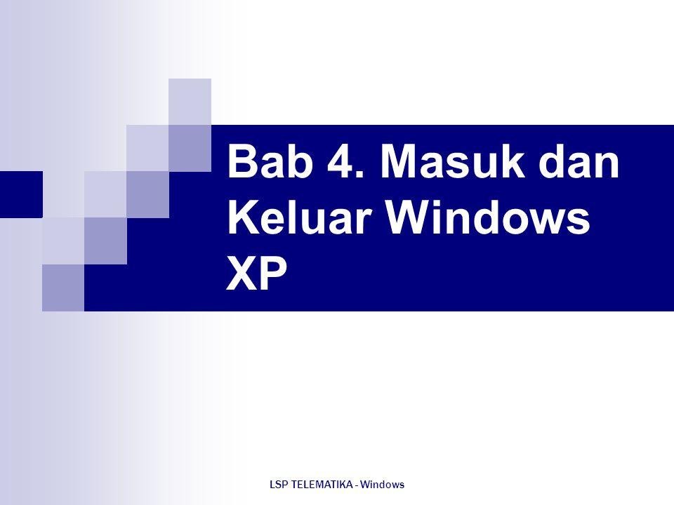 LSP TELEMATIKA - Windows Bab 4. Masuk dan Keluar Windows XP