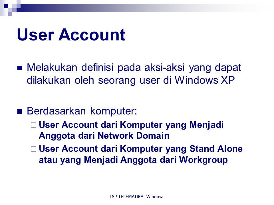 LSP TELEMATIKA - Windows User Account Melakukan definisi pada aksi-aksi yang dapat dilakukan oleh seorang user di Windows XP Berdasarkan komputer:  U