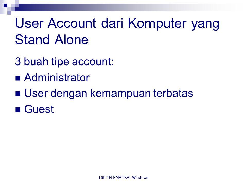 LSP TELEMATIKA - Windows User Account dari Komputer yang Stand Alone 3 buah tipe account: Administrator User dengan kemampuan terbatas Guest