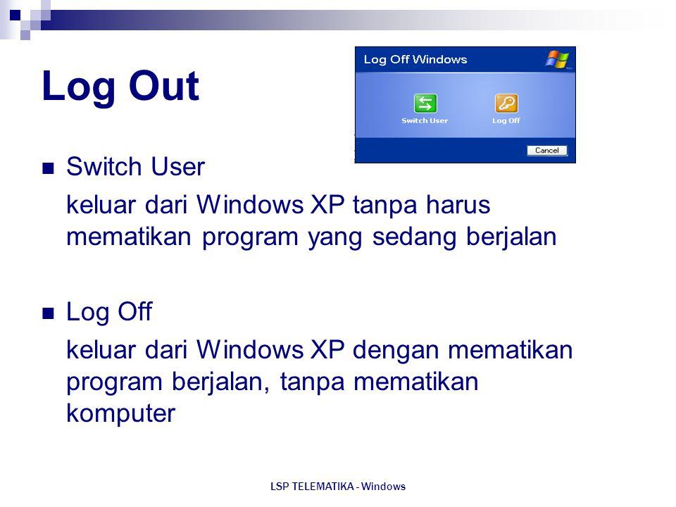 LSP TELEMATIKA - Windows Log Out Switch User keluar dari Windows XP tanpa harus mematikan program yang sedang berjalan Log Off keluar dari Windows XP
